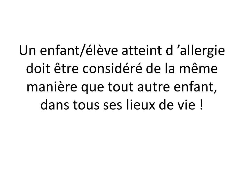 Un enfant/élève atteint d 'allergie doit être considéré de la même manière que tout autre enfant, dans tous ses lieux de vie !
