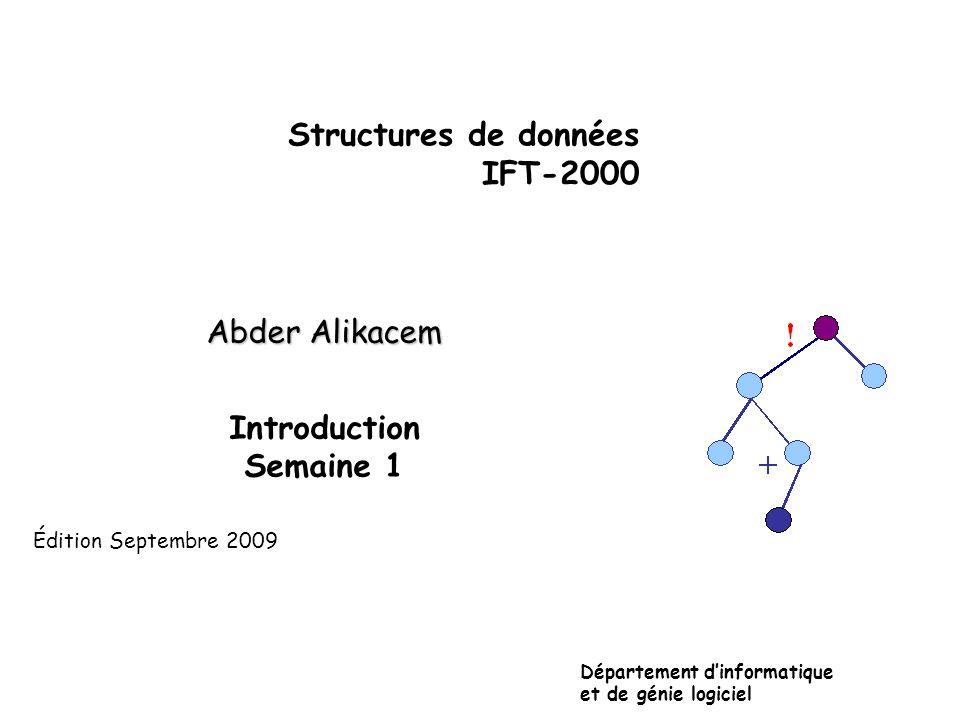 Structures de données IFT-2000 Abder Alikacem Introduction Semaine 1 Département d'informatique et de génie logiciel Édition Septembre 2009