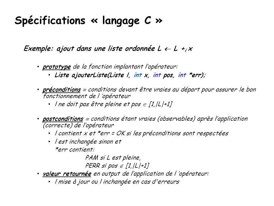 Spécifications « langage C » Exemple: ajout dans une liste ordonnée L  L + i x • prototype de la fonction implantant l'opérateur: • Liste ajouterList