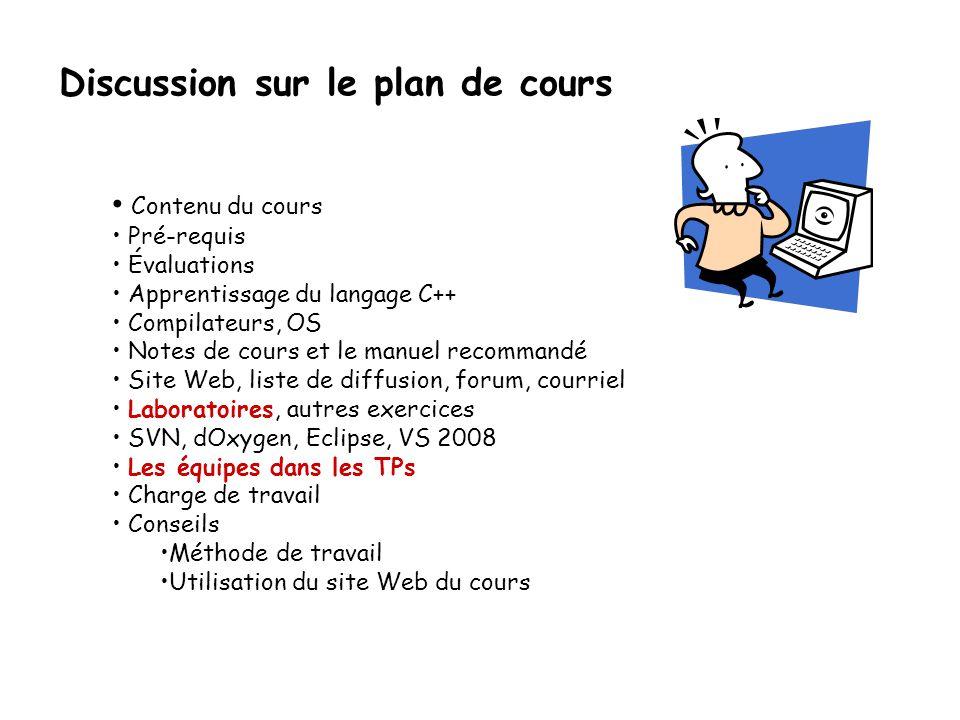 Discussion sur le plan de cours • Contenu du cours • Pré-requis • Évaluations • Apprentissage du langage C++ • Compilateurs, OS • Notes de cours et le