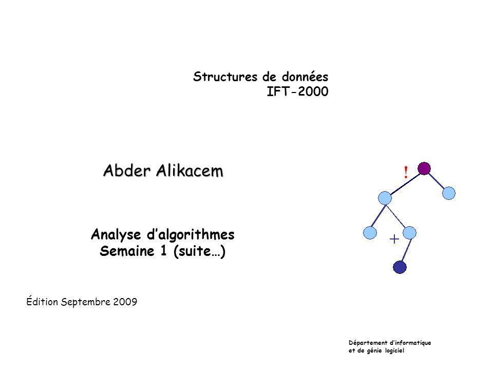 Structures de données IFT-2000 Abder Alikacem Analyse d'algorithmes Semaine 1 (suite…) Département d'informatique et de génie logiciel Édition Septemb