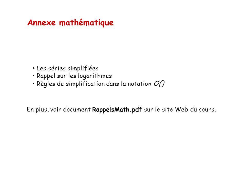 Annexe mathématique • Les séries simplifiées • Rappel sur les logarithmes • Règles de simplification dans la notation O() En plus, voir document Rappe