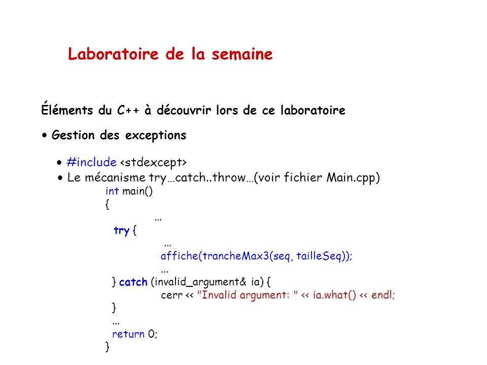 Laboratoire de la semaine Éléments du C++ à découvrir lors de ce laboratoire • Gestion des exceptions • #include • Le mécanisme try…catch..throw…(voir