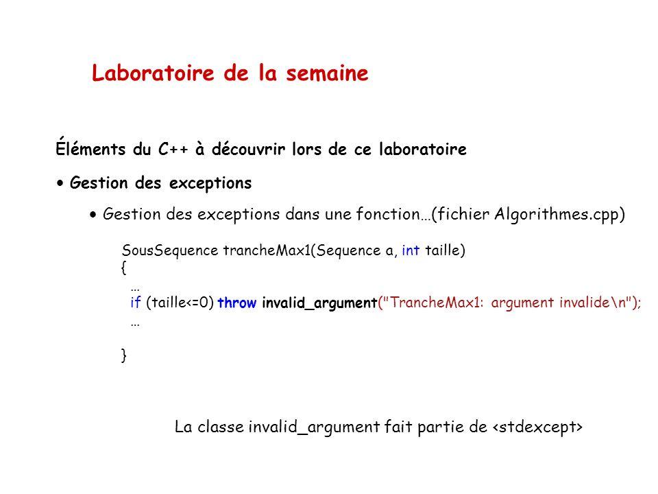 Laboratoire de la semaine Éléments du C++ à découvrir lors de ce laboratoire • Gestion des exceptions • Gestion des exceptions dans une fonction…(fich