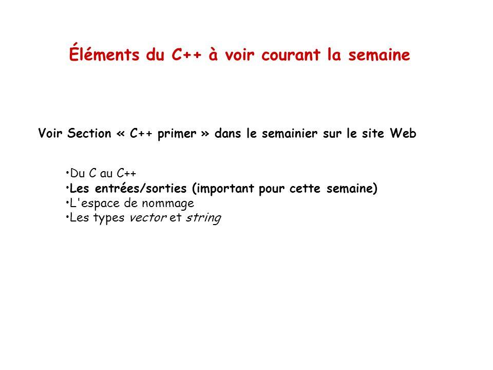 Éléments du C++ à voir courant la semaine •Du C au C++ •Les entrées/sorties (important pour cette semaine) •L'espace de nommage •Les types vector et s
