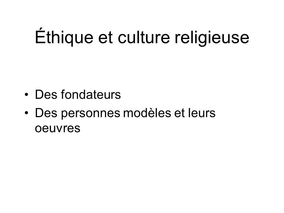 Éthique et culture religieuse •Des fondateurs •Des personnes modèles et leurs oeuvres