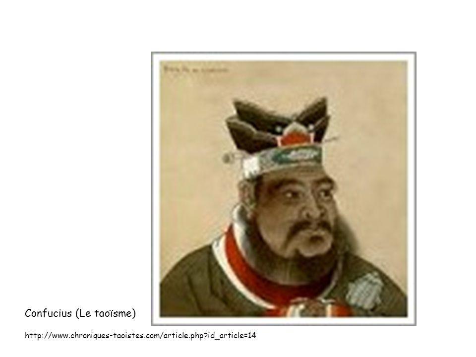 Confucius (Le taoïsme) http://www.chroniques-taoistes.com/article.php?id_article=14
