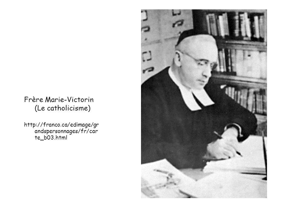 Frère Marie-Victorin (Le catholicisme) http://franco.ca/edimage/gr andspersonnages/fr/car te_b03.html