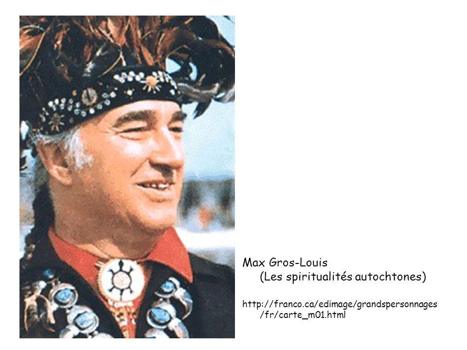 Max Gros-Louis (Les spiritualités autochtones) http://franco.ca/edimage/grandspersonnages /fr/carte_m01.html