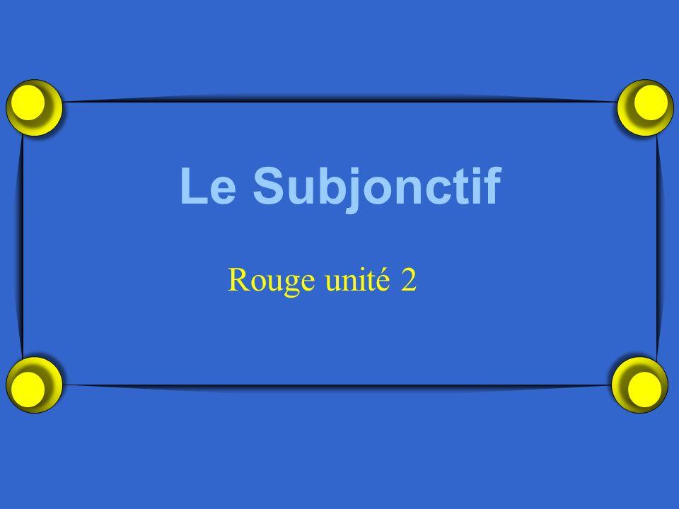 Le Subjonctif Rouge unité 2