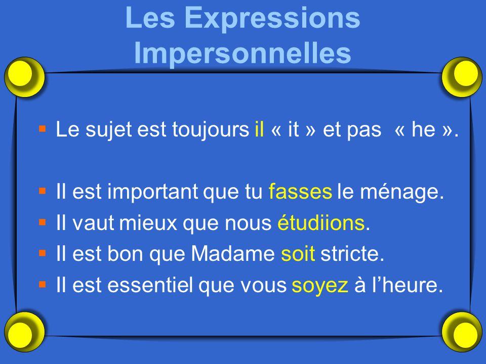 Les Expressions Impersonnelles  Le sujet est toujours il « it » et pas « he ».  Il est important que tu fasses le ménage.  Il vaut mieux que nous é