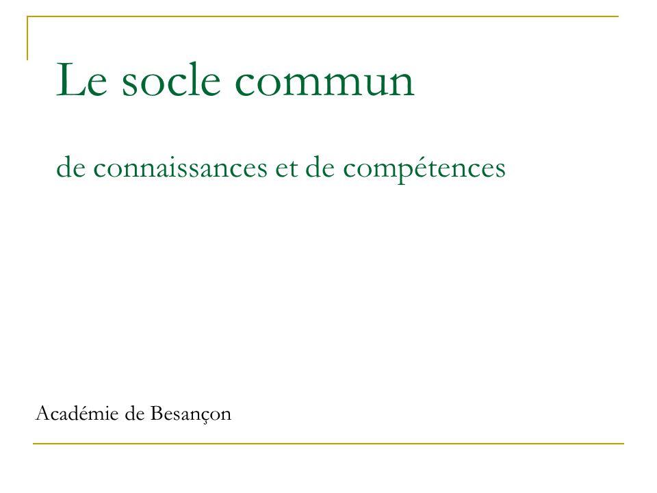 Le socle commun de connaissances et de compétences Académie de Besançon