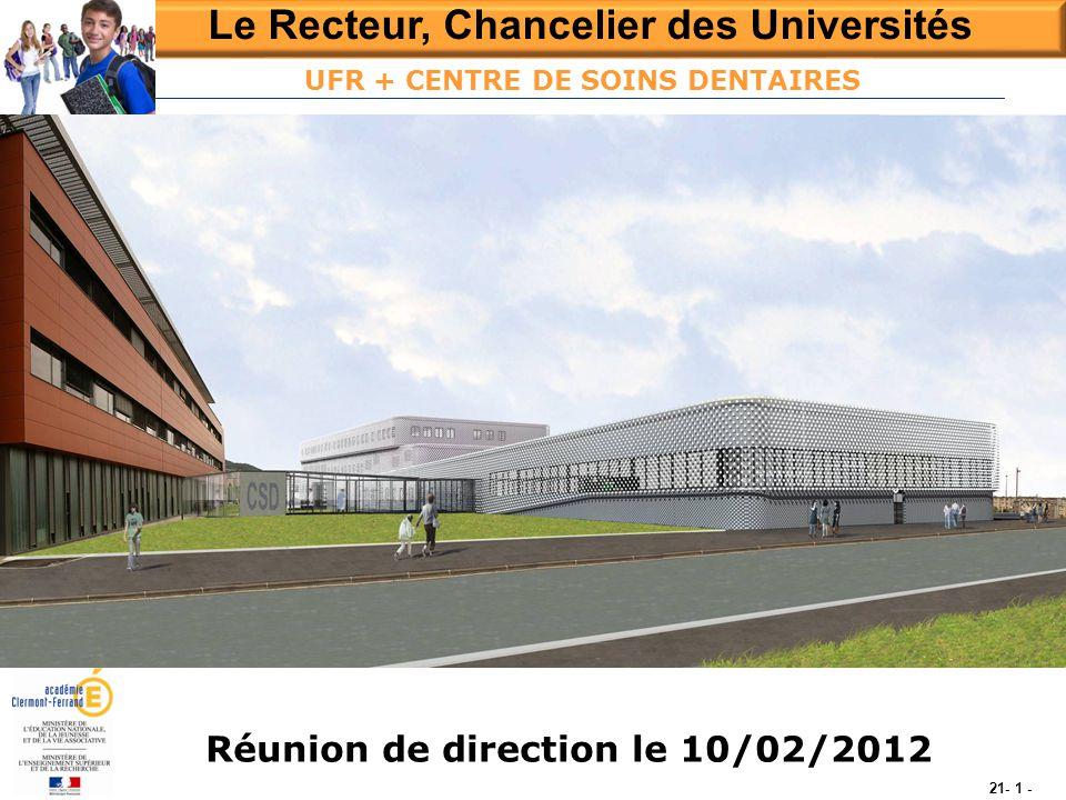 Le Recteur, Chancelier des Universités Réunion de direction le 10/02/2012 21- 1 - UFR + CENTRE DE SOINS DENTAIRES