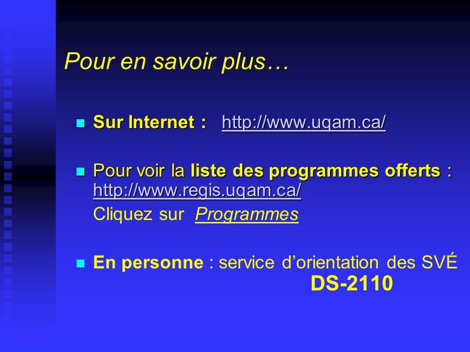 Pour en savoir plus…  Sur Internet : http://www.uqam.ca/ http://www.uqam.ca/  Pour voir la liste des programmes offerts : http://www.regis.uqam.ca/ http://www.regis.uqam.ca/ Cliquez sur Programmes   En personne : service d'orientation des SVÉ DS-2110