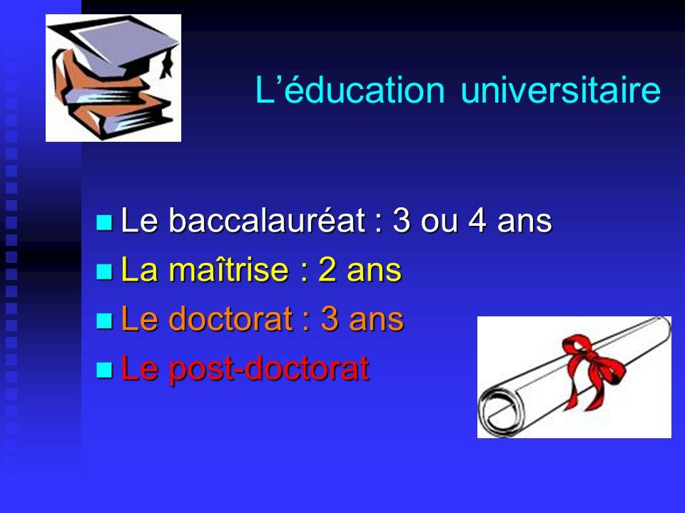 L'éducation universitaire  Le baccalauréat : 3 ou 4 ans  La maîtrise : 2 ans  Le doctorat : 3 ans  Le post-doctorat