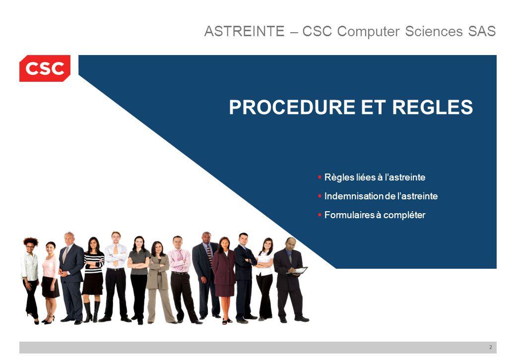 2 PROCEDURE ET REGLES ASTREINTE – CSC Computer Sciences SAS  Règles liées à l'astreinte  Indemnisation de l'astreinte  Formulaires à compléter