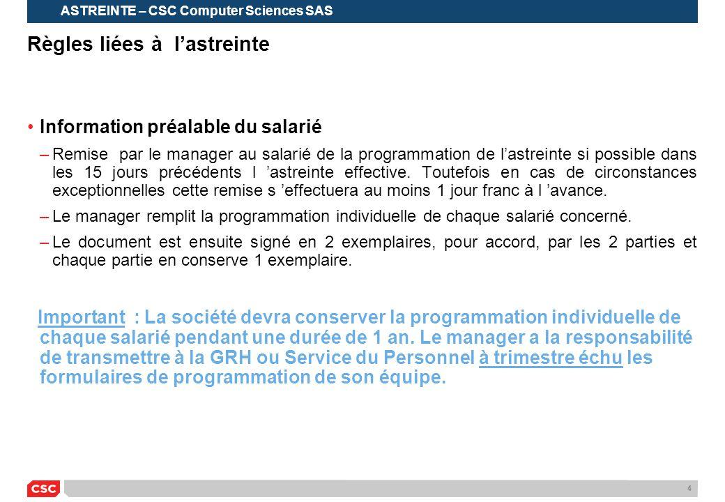 4 Règles liées à l'astreinte •Information préalable du salarié –Remise par le manager au salarié de la programmation de l'astreinte si possible dans l