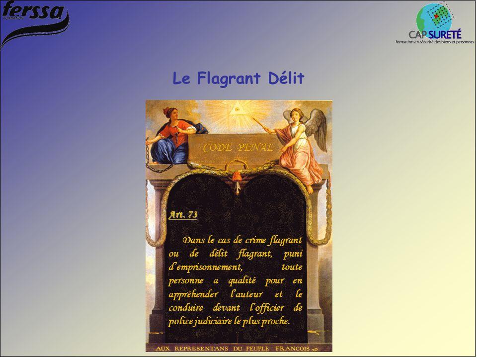 Le Flagrant Délit Art. 73 Dans le cas de crime flagrant ou de délit flagrant, puni d'emprisonnement, toute personne a qualité pour en appréhender l'au