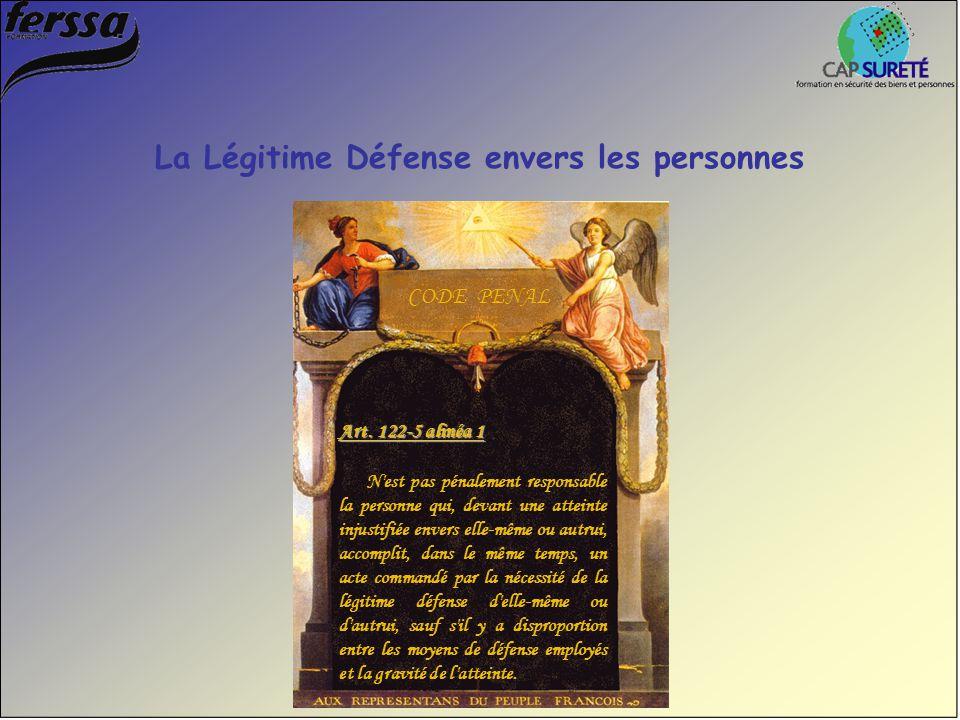 La Légitime Défense envers les personnes Art. 122-5 alinéa 1 N'est pas pénalement responsable la personne qui, devant une atteinte injustifiée envers