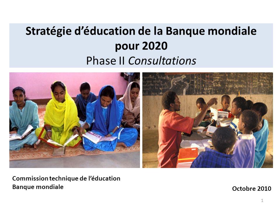 Stratégie d'éducation de la Banque mondiale pour 2020 Phase II Consultations 1 Commission technique de l'éducation Banque mondiale Octobre 2010
