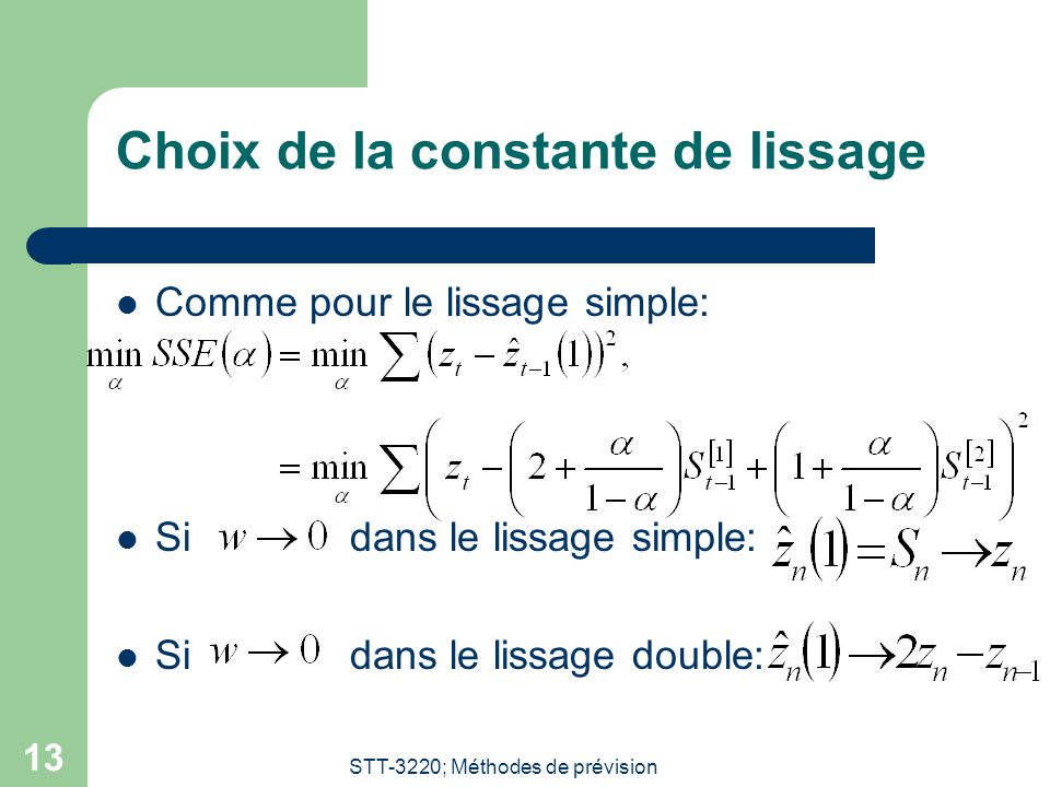 STT-3220; Méthodes de prévision 13 Choix de la constante de lissage  Comme pour le lissage simple:  Si dans le lissage simple:  Si dans le lissage double:
