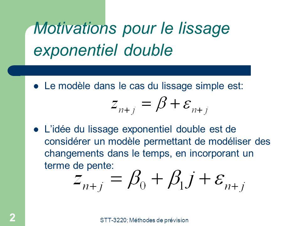 STT-3220; Méthodes de prévision 2 Motivations pour le lissage exponentiel double  Le modèle dans le cas du lissage simple est:  L'idée du lissage exponentiel double est de considérer un modèle permettant de modéliser des changements dans le temps, en incorporant un terme de pente:
