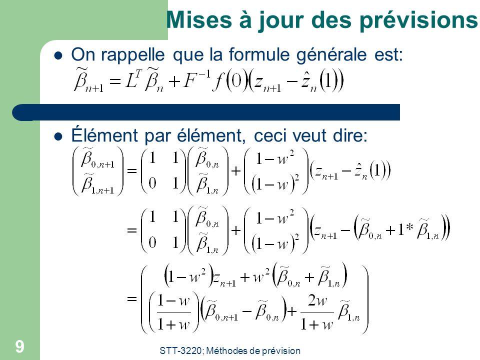 STT-3220; Méthodes de prévision 9 Mises à jour des prévisions  On rappelle que la formule générale est:  Élément par élément, ceci veut dire: