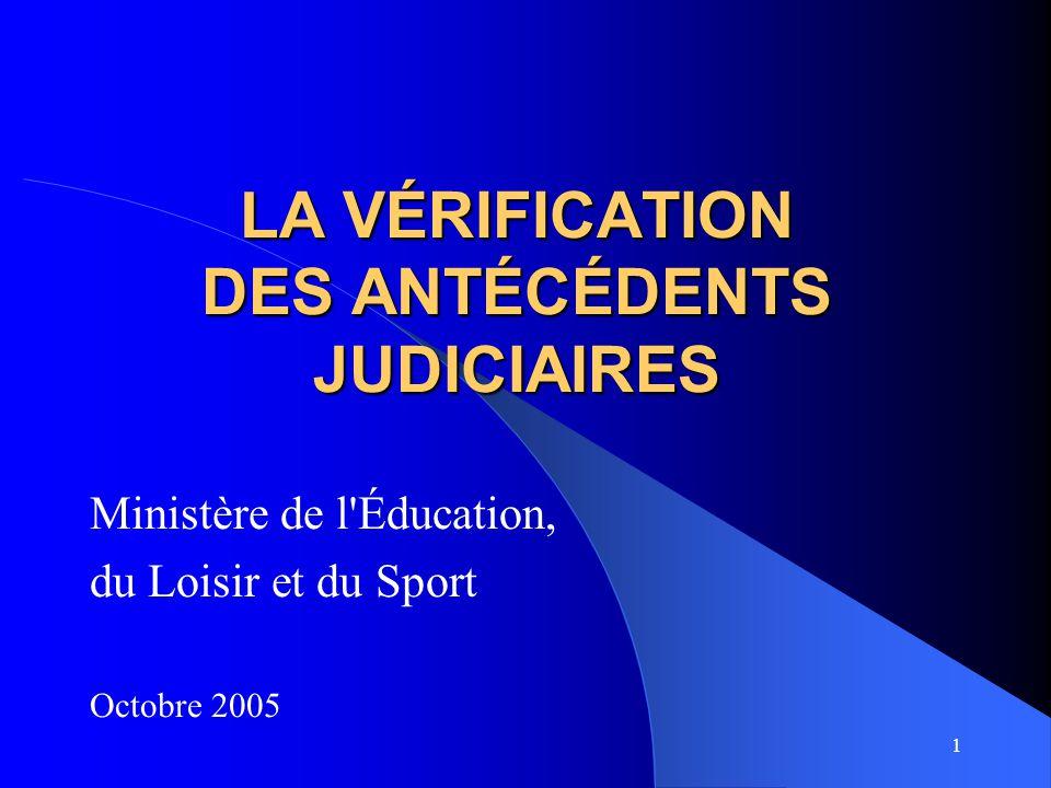 1 LA VÉRIFICATION DES ANTÉCÉDENTS JUDICIAIRES Ministère de l'Éducation, du Loisir et du Sport Octobre 2005