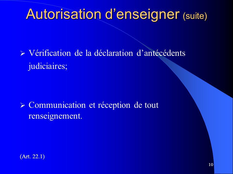 10 Autorisation d'enseigner (suite)  Vérification de la déclaration d'antécédents judiciaires;  Communication et réception de tout renseignement. (A