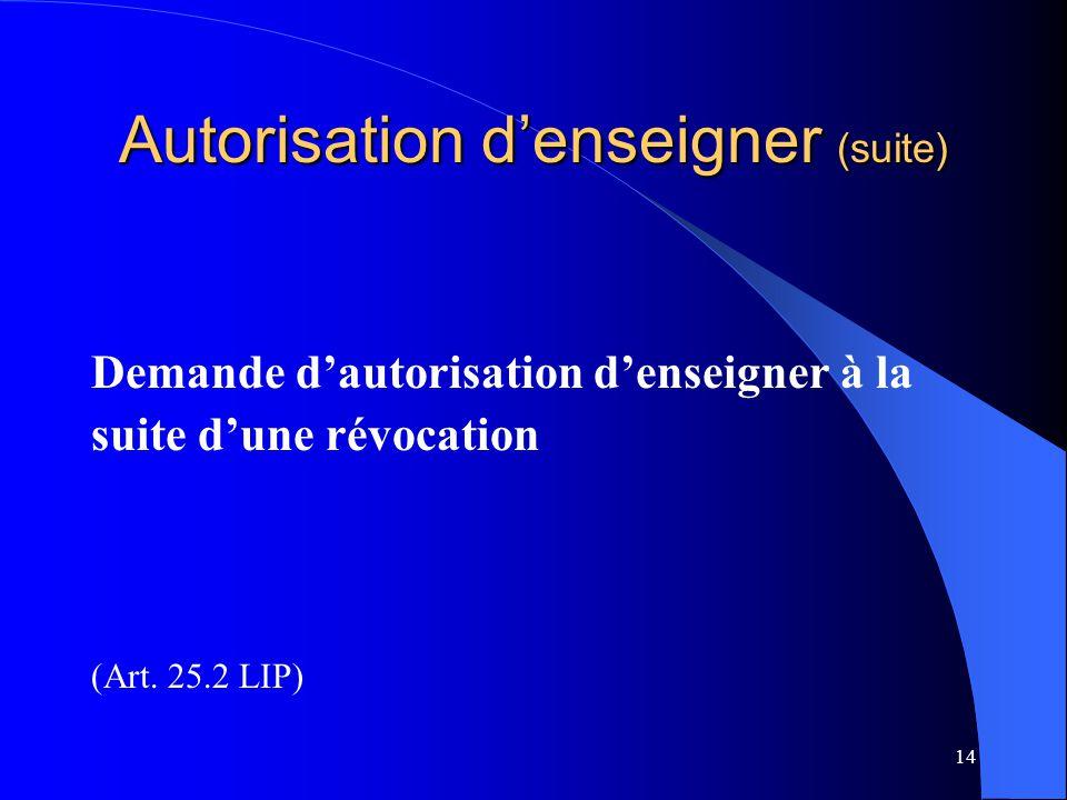 14 Autorisation d'enseigner (suite) Demande d'autorisation d'enseigner à la suite d'une révocation (Art. 25.2 LIP)