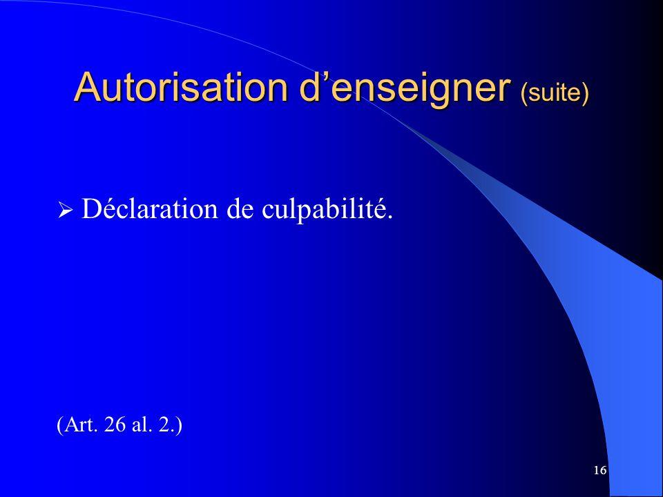 16 Autorisation d'enseigner (suite)  Déclaration de culpabilité. (Art. 26 al. 2.)