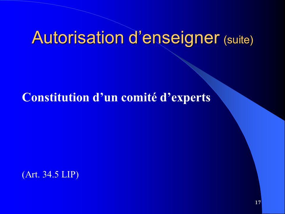 17 Autorisation d'enseigner (suite) Constitution d'un comité d'experts (Art. 34.5 LIP)