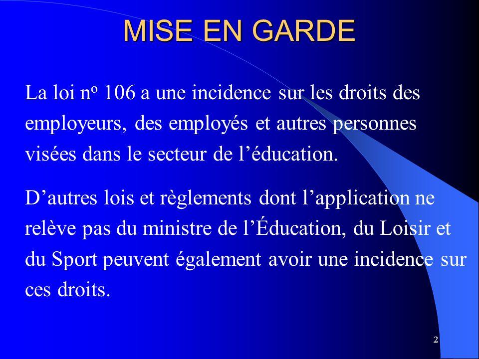 2 MISE EN GARDE La loi n o 106 a une incidence sur les droits des employeurs, des employés et autres personnes visées dans le secteur de l'éducation.
