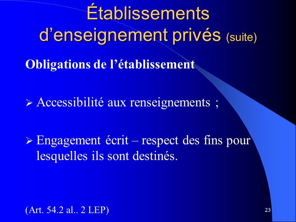 23 Établissements d'enseignement privés (suite) Obligations de l'établissement  Accessibilité aux renseignements ;  Engagement écrit – respect des fins pour lesquelles ils sont destinés.