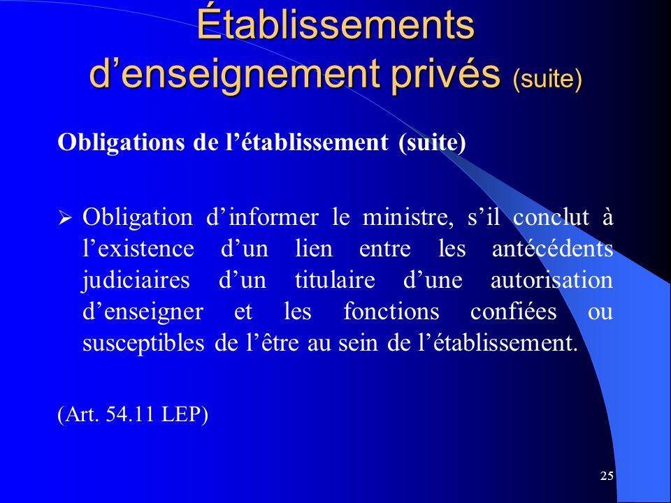 25 Établissements d'enseignement privés (suite) Obligations de l'établissement (suite)  Obligation d'informer le ministre, s'il conclut à l'existence