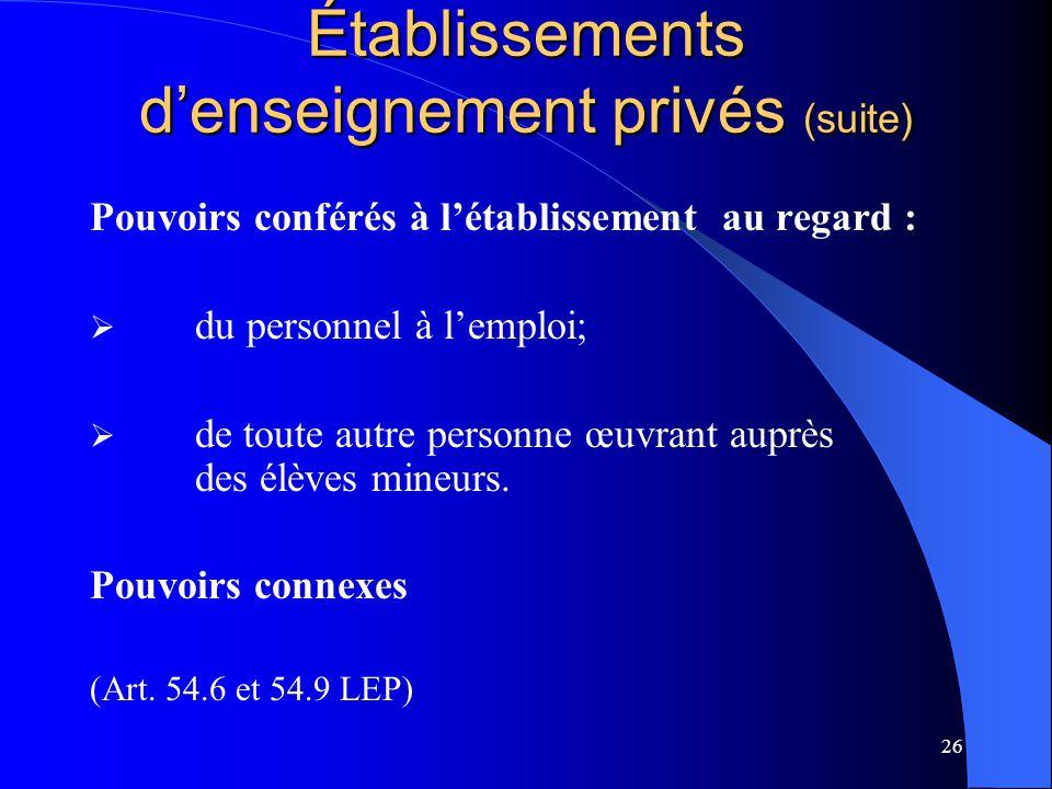 26 Établissements d'enseignement privés (suite) Pouvoirs conférés à l'établissement au regard :  du personnel à l'emploi;  de toute autre personne œ