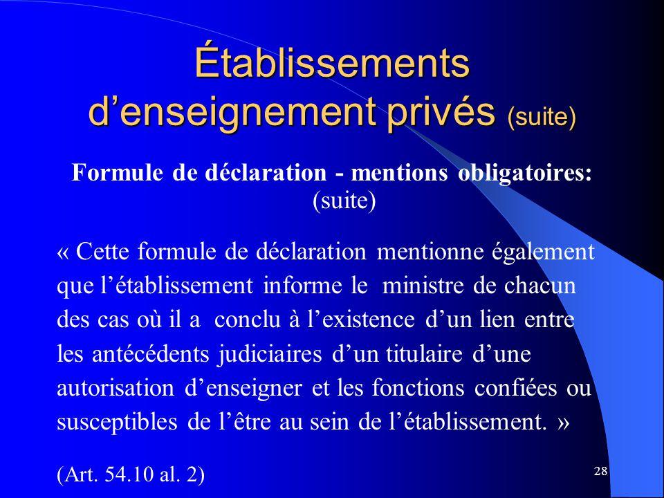 28 Établissements d'enseignement privés (suite) Formule de déclaration - mentions obligatoires: (suite) « Cette formule de déclaration mentionne égale