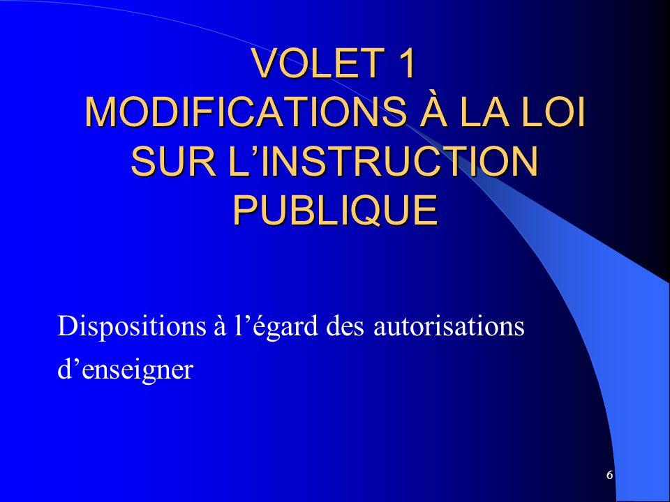 6 VOLET 1 MODIFICATIONS À LA LOI SUR L'INSTRUCTION PUBLIQUE Dispositions à l'égard des autorisations d'enseigner
