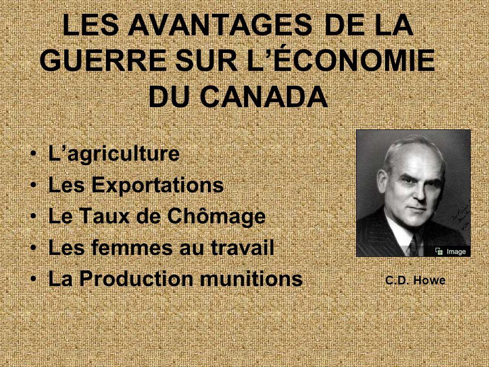 LES AVANTAGES DE LA GUERRE SUR L'ÉCONOMIE DU CANADA •L'agriculture •Les Exportations •Le Taux de Chômage •Les femmes au travail •La Production munitio