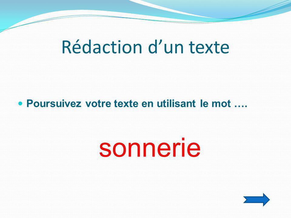 Rédaction d'un texte  Poursuivez votre texte en utilisant le mot …. sonnerie