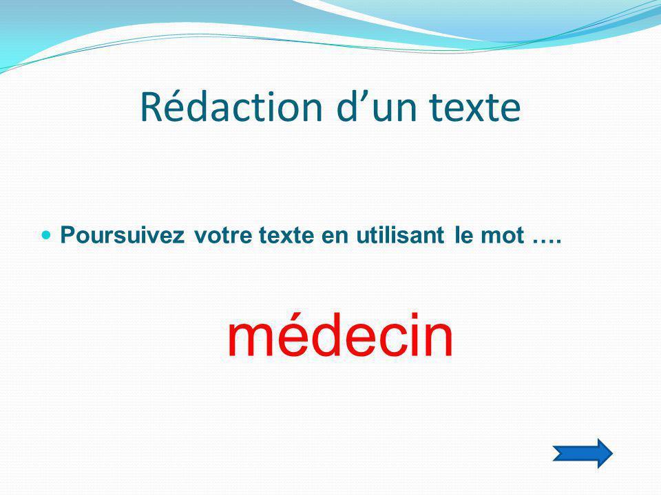 Rédaction d'un texte  Poursuivez votre texte en utilisant le mot …. médecin