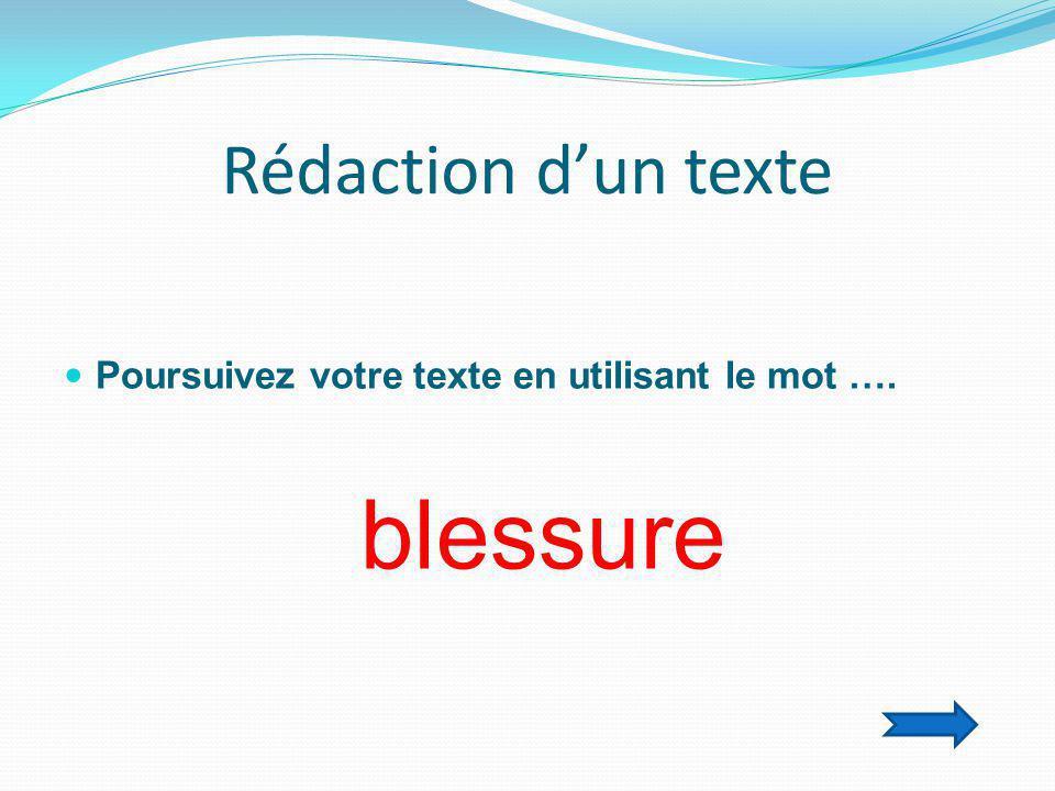 Rédaction d'un texte  Poursuivez votre texte en utilisant le mot …. blessure