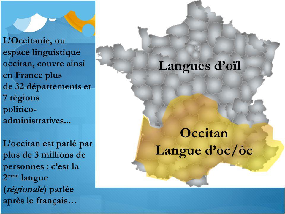 Occitan Langue d'oc/òc Langues d'oïl L'Occitanie, ou espace linguistique occitan, couvre ainsi en France plus de 32 départements et 7 régions politico- administratives...