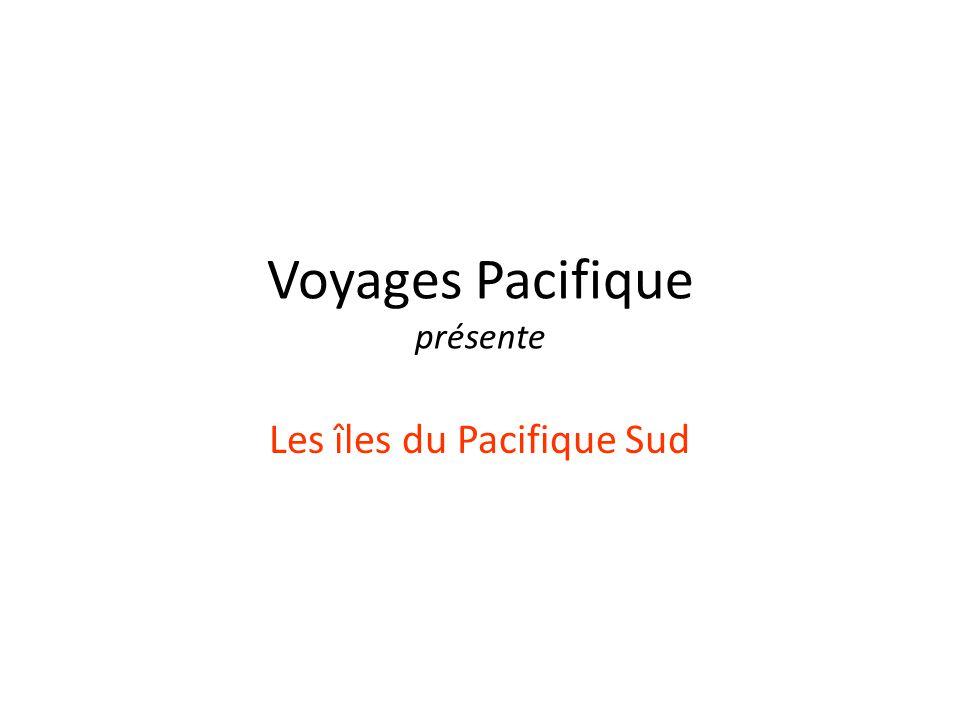 Voyages Pacifique présente Les îles du Pacifique Sud