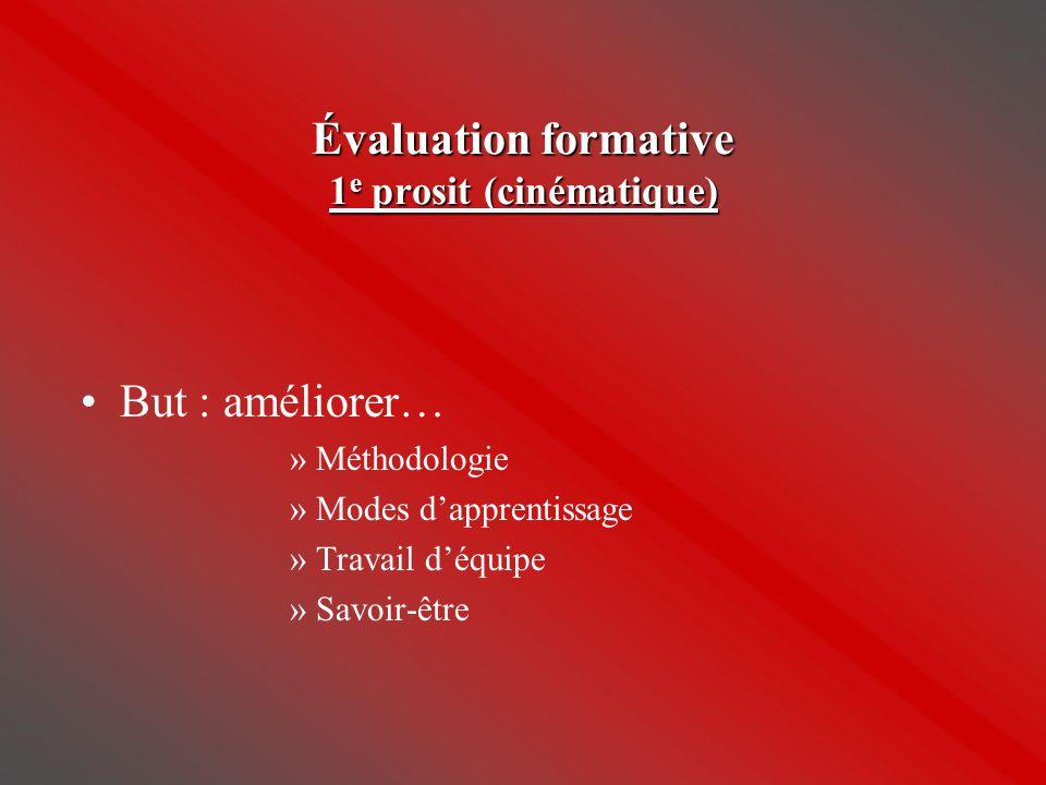 Évaluation formative 1 e prosit (cinématique) •But : améliorer… »Méthodologie »Modes d'apprentissage »Travail d'équipe »Savoir-être