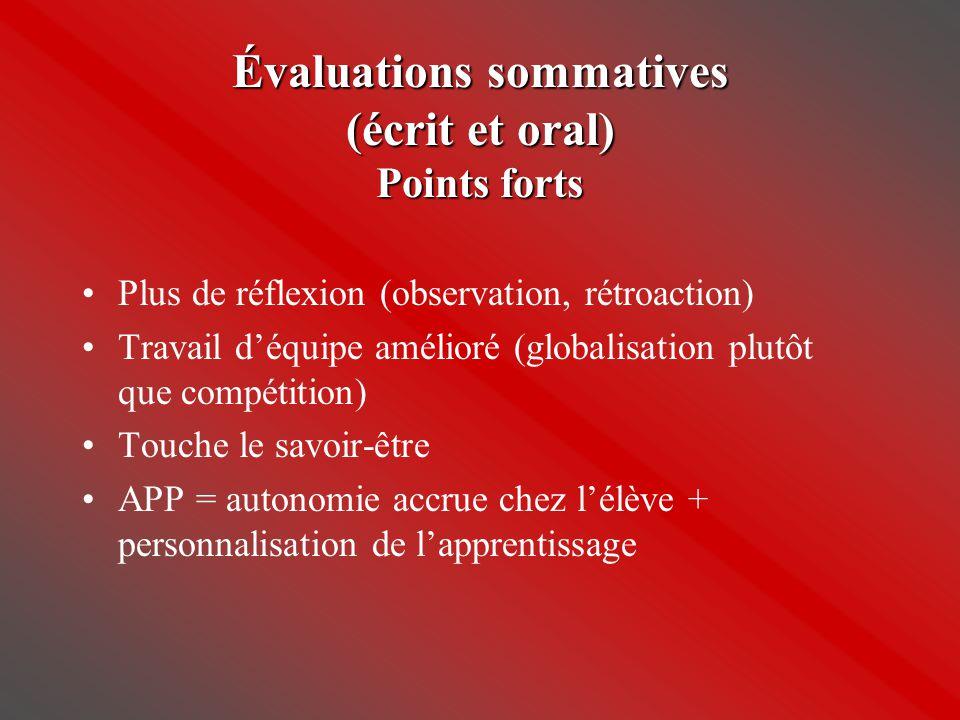 Évaluations sommatives (écrit et oral) Points forts •Plus de réflexion (observation, rétroaction) •Travail d'équipe amélioré (globalisation plutôt que