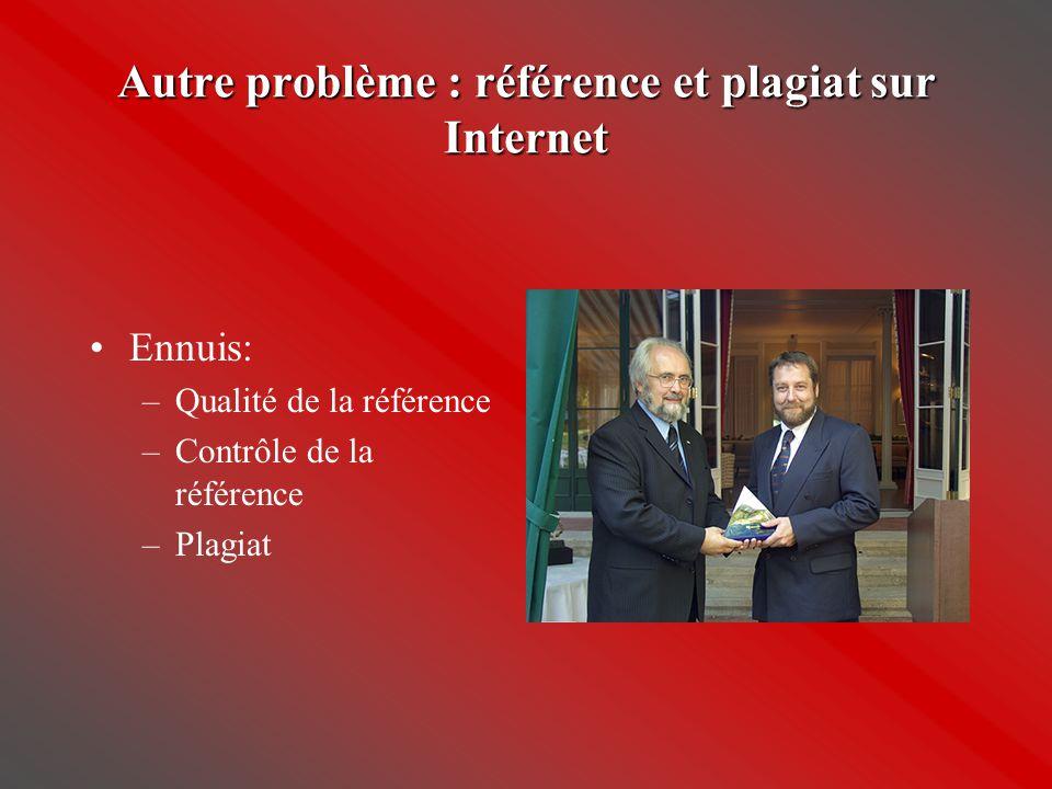 Autre problème : référence et plagiat sur Internet •Ennuis: –Qualité de la référence –Contrôle de la référence –Plagiat