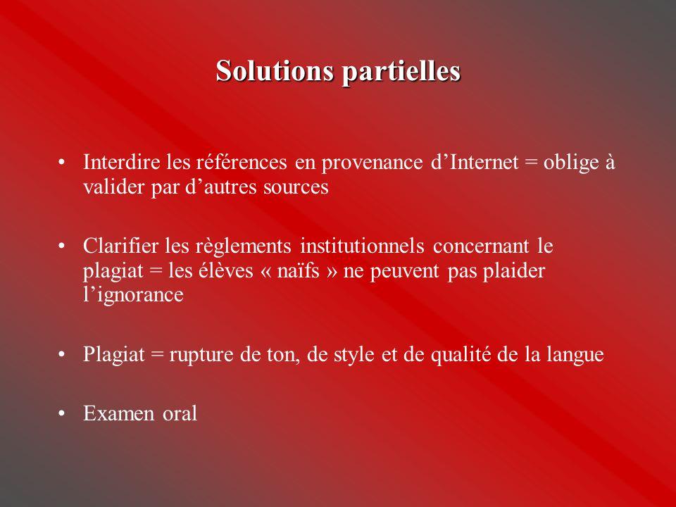 Solutions partielles •Interdire les références en provenance d'Internet = oblige à valider par d'autres sources •Clarifier les règlements institutionn