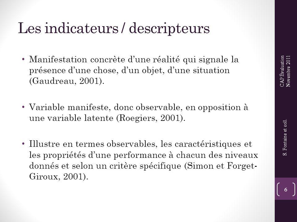 Les indicateurs / descripteurs • Manifestation concrète d'une réalité qui signale la présence d'une chose, d'un objet, d'une situation (Gaudreau, 2001