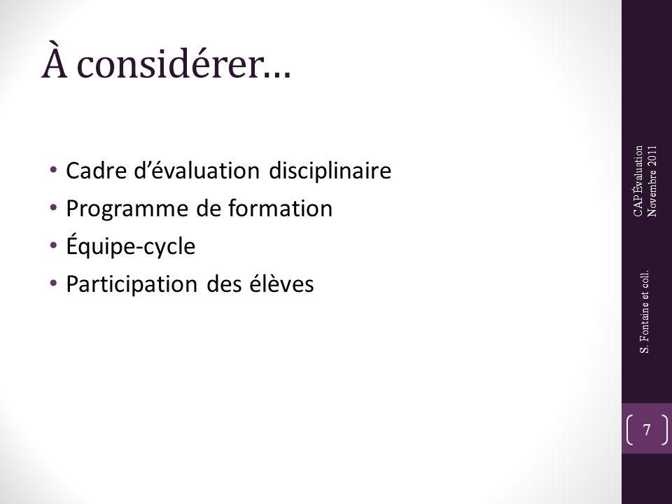 À considérer… • Cadre d'évaluation disciplinaire • Programme de formation • Équipe-cycle • Participation des élèves 7 S. Fontaine et coll. CAP Évaluat